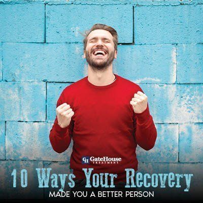 10 Ways Your Addiction Recovery Made You a Better Person | Addiction Recovery | GateHouse Treatment 1