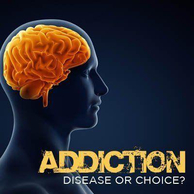 Addiction: Disease or Choice? 1