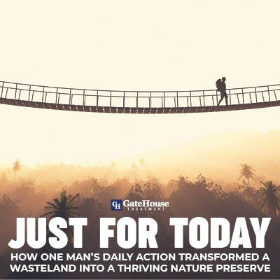 Just For Today: How One Man's Daily Action Transformed A Wasteland into a Thriving Nature Preserve 1