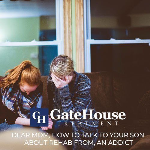 Dear Mom, How to Talk to Your Son About Rehab From, An Addict 1